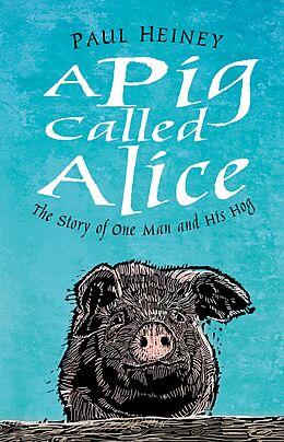 E-Book (epub) A Pig Called Alice von Paul Heiney