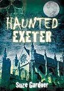 Kartonierter Einband Haunted Exeter von Susan Gardner
