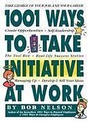 Kartonierter Einband 1001 Ways to Take Initiative at Work von Bob Nelson
