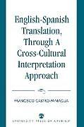 Kartonierter Einband English-Spanish Translation, Through a Cross-Cultural Interpretation Approach von Francisco Castro-Paniagua