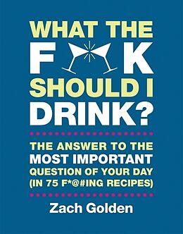 Fester Einband What the F*@# Should I Drink? von Zach Golden