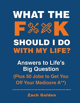 E-Book (epub) What the F*@# Should I Do with My Life? von Zach Golden