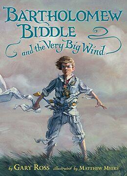 Fester Einband Bartholomew Biddle and the Very Big Wind von Gary Ross, Matthew Myers