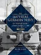 Fester Einband The Imperial German Navy of World War I: A Comprehensive Photographic Study of the Kaiserâs Naval Forces von Jeffrey Judge