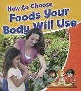 Kartonierter Einband How to Choose Foods Your Body Will Use von Rebecca Sjonger