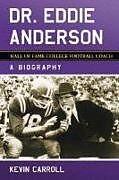 Kartonierter Einband Dr. Eddie Anderson, Hall of Fame College Football Coach von Kevin Carroll