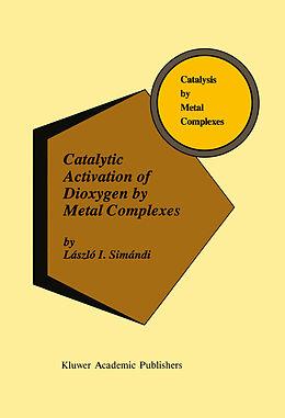 Fester Einband Catalytic Activation of Dioxygen by Metal Complexes von László I. Simándi