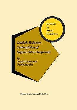 Fester Einband Catalytic Reductive Carbonylation of Organic Nitro Compounds von S. Cenini, F. Ragaini
