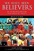 Kartonierter Einband We Have Been Believers: An African American Systematic Theology, Second Edition von James H. Evans Jr