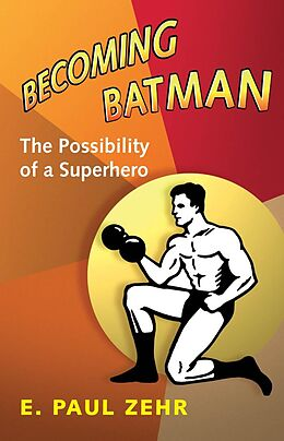 E-Book (epub) Becoming Batman von E. Paul Zehr