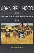 Kartonierter Einband John Bell Hood and the War for Southern Independence von Richard M. McMurry