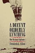 Kartonierter Einband Decent, Orderly Lynching von Frederick Allen