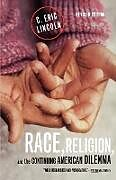 Kartonierter Einband Race, Religion, and the Continuing American Dilemma von C. Eric Lincoln