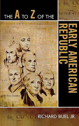 E-Book (epub) The A to Z of the Early American Republic von Richard Buel