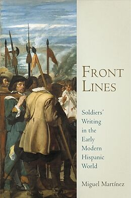Fester Einband Front Lines: Soldiers' Writing in the Early Modern Hispanic World von Miguel Martinez