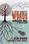 Fester Einband A Few Honest Words: The Kentucky Roots of Popular Music von Jason Howard