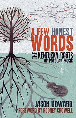 Kartonierter Einband A Few Honest Words: The Kentucky Roots of Popular Music von Jason Howard