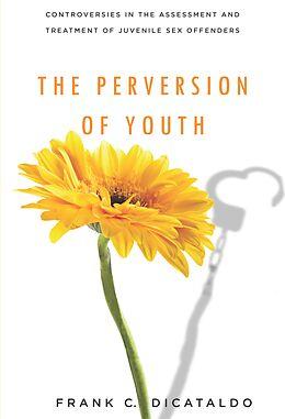 E-Book (epub) The Perversion of Youth von Frank C. Dicataldo