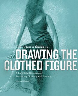 Fester Einband The Artist's Guide to Drawing the Clothed Figure von Michael Massen
