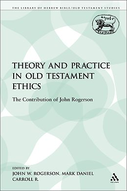 E-Book (pdf) Theory and Practice in Old Testament Ethics von John W. Rogerson, Mark Daniel Carroll R.