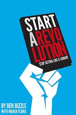 E-Book (epub) Start a Revolution von Ben Bizzle, Maria Flora