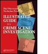 Fester Einband Illustrated Guide to Crlme Scene Investigation von Nicholas (John Jay College, New York, USA) Petraco, Hal (Detective (Retired), New York Police Department Crime Scene