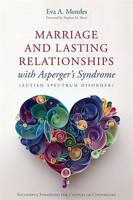 E-Book (epub) Marriage and Lasting Relationships with Asperger's Syndrome (Autism Spectrum Disorder) von Eva A. Mendes