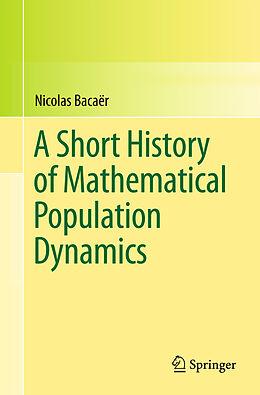 Kartonierter Einband A Short History of Mathematical Population Dynamics von Nicholas Bacaër