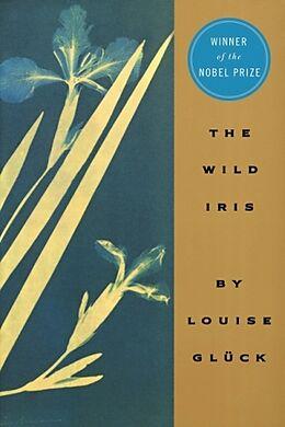 Kartonierter Einband Wild Iris von Louise Glück