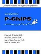 Kartonierter Einband P-ChIPS--Children's Interview for Psychiatric Syndromes--Parent Version von Elizabeth B. (Children's Hospital of Philadelphia ) Weller, Ronald A. Weller, Mary A. (Professor, Psychiatry & Psychology; Director, Research