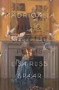 Kartonierter Einband Madrigalia: New & Selected Poems von Lisa Russ Spaar