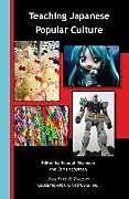Kartonierter Einband Teaching Japanese Popular Culture von Chris Mcmorran, Deborah Shamoon
