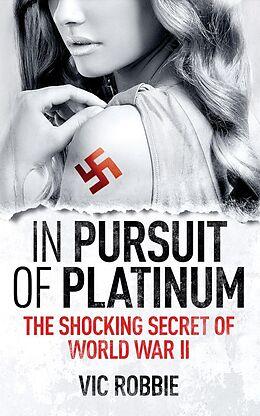 E-Book (epub) In Pursuit Of Platinum (Ben Peters WWII Thriller Series, #1) von Vic Robbie