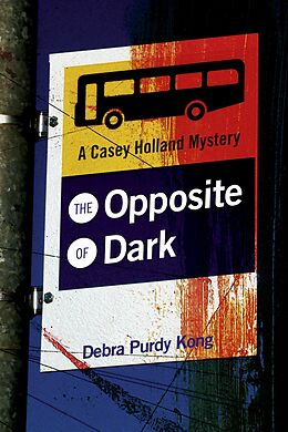 E-Book (epub) The Opposite of Dark (Casey Holland Mysteries, #1) von Debra Purdy Kong