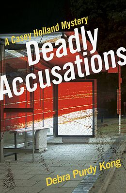 E-Book (epub) Deadly Accusations (Casey Holland Mysteries, #2) von Debra Purdy Kong