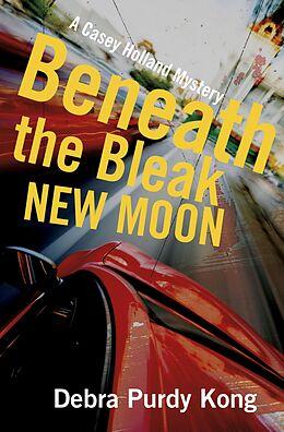 E-Book (epub) Beneath the Bleak New Moon (Casey Holland Mysteries, #3) von Debra Purdy Kong