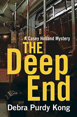E-Book (epub) The Deep End (Casey Holland Mysteries, #4) von Debra Purdy Kong
