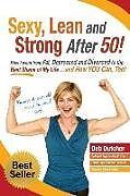 Kartonierter Einband Sexy, Lean and Strong After 50!: How I went from Fat, Depressed and Divorced to the Best Shape of My Life....and How YOU Can, Too! von Deb Dutcher