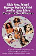 Kartonierter Einband Alicia Keys, Ashanti, Beyonce, Destiny's Child, Jennifer Lopez & Mya: Divas of the New Millennium von Stacy-Deanne, Kelly Kenyatta, Natasha Lowery