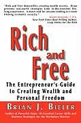 Kartonierter Einband Rich and Free - The Entrepreneur's Guide to Creating Wealth and Personal Freedom von Brian J. Bieler