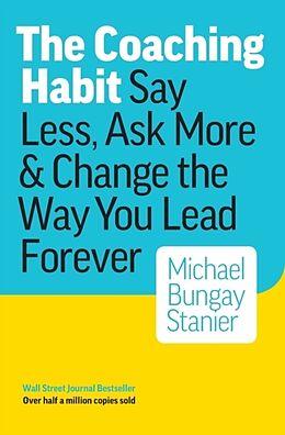 Kartonierter Einband The Coaching Habit von Michael Bungay Stanier