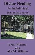 Kartonierter Einband Divine Healing for the Individual and for the Church von Richard Bruce Williams, Alta Ada Williams