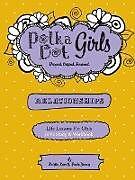 Kartonierter Einband Polka Dot Girls Relationships Bible Study and Workbook von Paula Yarnes, Kristie Kerr