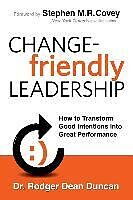 Fester Einband Change-Friendly Leadership: How to Transform Good Intentions Into Great Performance von Rodger Dean Duncan