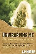 Kartonierter Einband Unwrapping Me von A P. Morris, Amy P. Morris