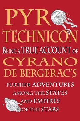 E-Book (epub) Pyrotechnicon: Being a TRUE ACCOUNT of Cyrano de Bergerac's FURTHER ADVENTURES among the STATES and EMPIRES of the STARS von Adam Browne