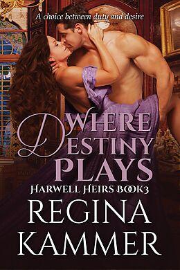 E-Book (epub) Where Destiny Plays (Harwell Heirs Book 3) von Regina Kammer