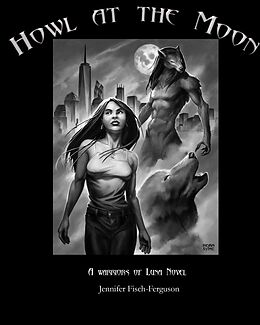 E-Book (epub) Howl at the Moon (Warriors of Luna) von Jennifer Fisch-Ferguson
