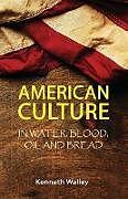 Kartonierter Einband American Culture In Water, Blood, Oil and Bread von Kenneth Walley