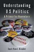 Kartonierter Einband UNDERSTANDING U S POLITICS von Jack Vast-Binder